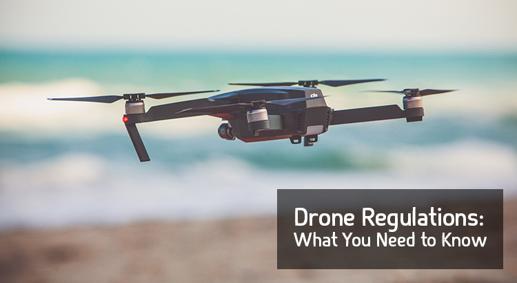 Drone Regulations What you Need to Know
