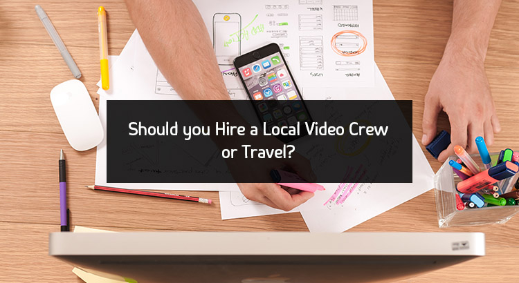 3 Reasons to a Hire Local Crew Instead of Traveling to Your Shoot